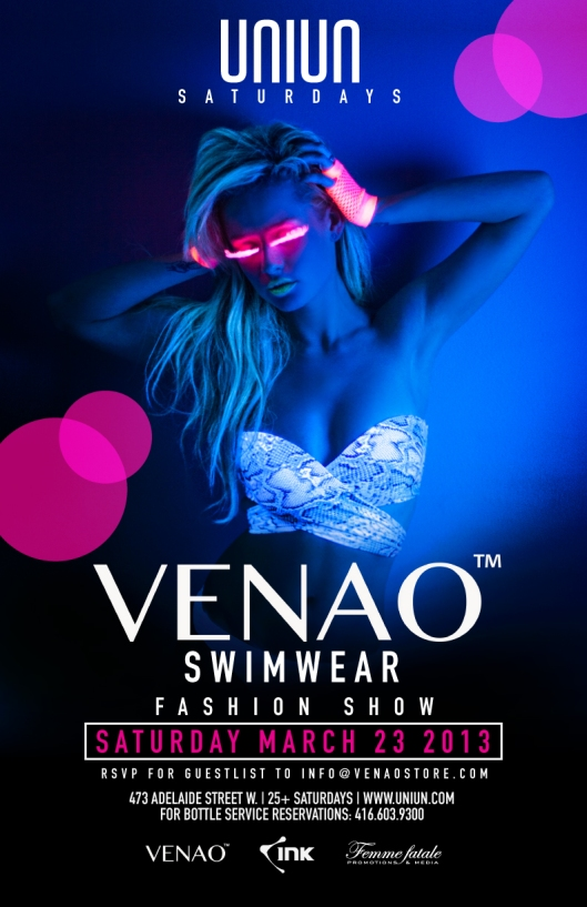 :: BEST TORONTO FASHION WEEK EVENT :: A MATCH MADE IN STYLE HEAVEN... Biggest new Canadian brand, VENAO swimwear and award-winning model agency FEMME FATALE will showcase the SWIM2013 collection at the gorgeous UNIUN nightclub.  **New designs and custom pieces** Doors open at 10PM. Show will begin at Midnight.  Click on the link below for VIP complimentary entrance until midnight. Guestlist submissions close at 6pm on March 23rd. ***GUEST LIST REQUIRED FOR ENTRANCE*** *** Bottle service recommended *** ********************************************* www.twitter.com/VenaoApparel  SHOP: www.VenaoStore.com www.facebook.com/UNIUNNightclub
